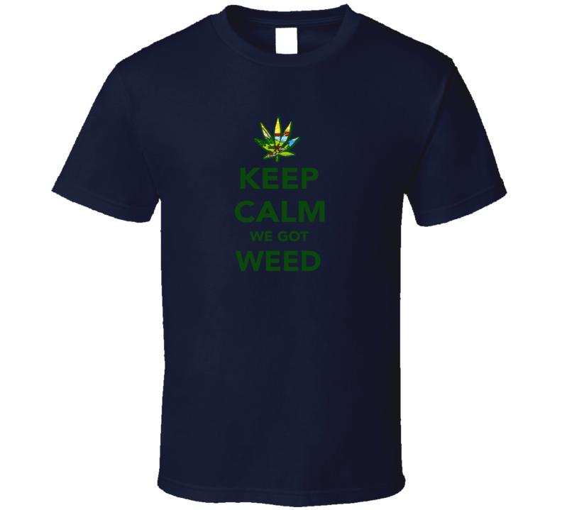 Keep Calm We Got Weed MontanaCool Legalize Marijuana Leaf T Shirt