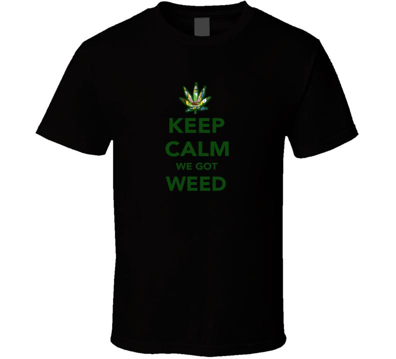 Keep Calm We Got Weed Maine Legalize Marijuana Cannabis Leaf T Shirt