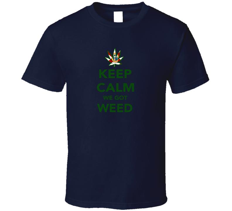Keep Calm We Got Weed Florida Legalize Marijuana Cannabis Leaf T Shirt