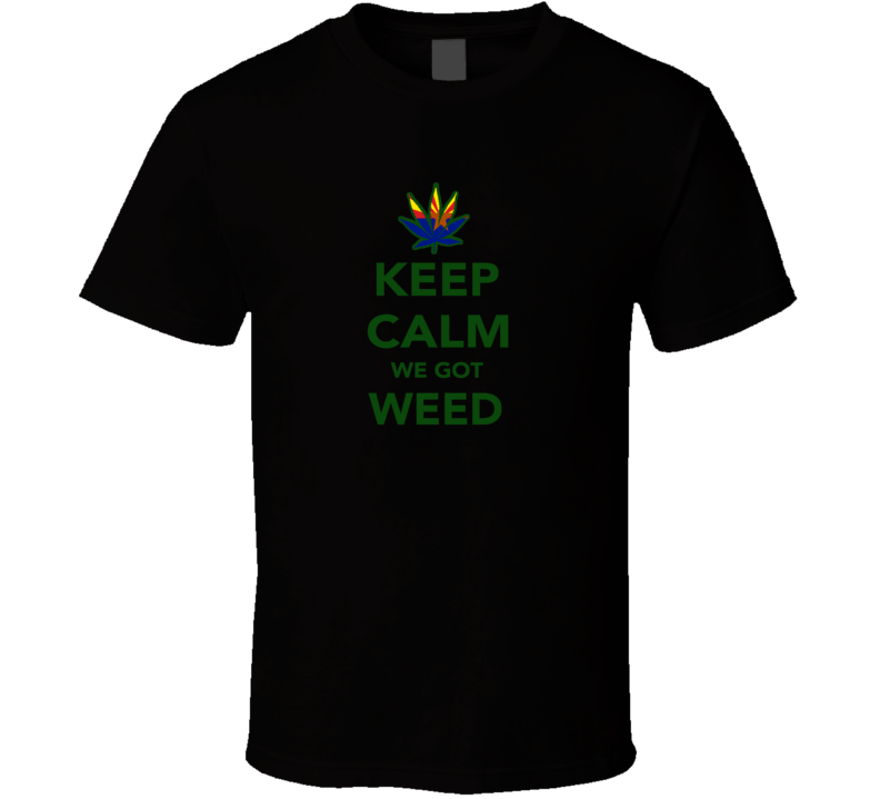 Keep Calm We Got Weed Arizona Legalize Marijuana Cannabis Leaf T Shirt