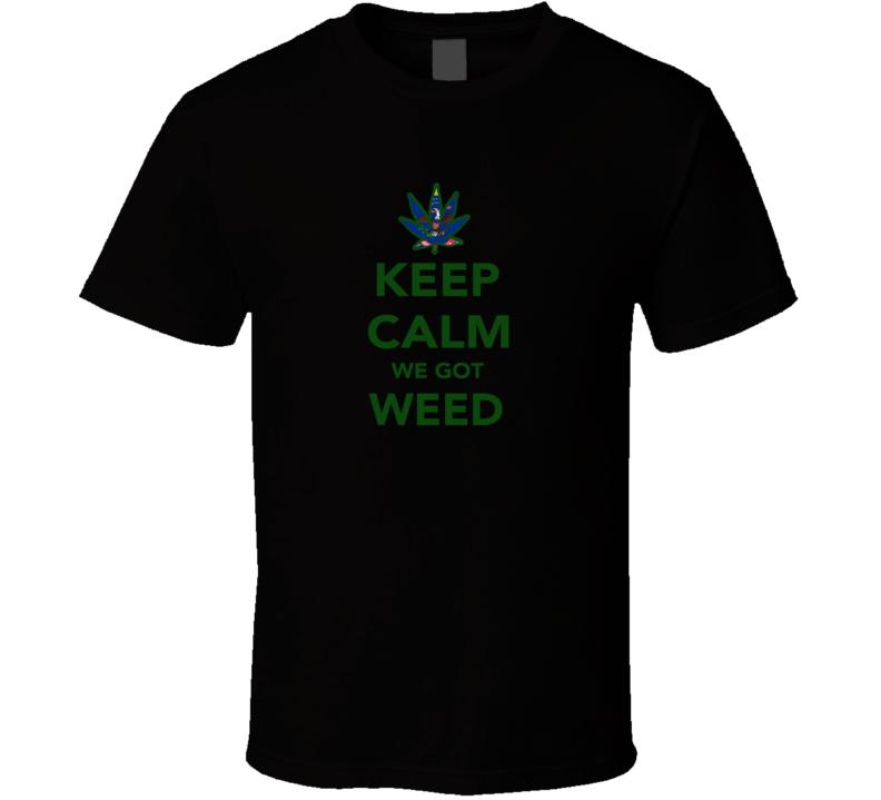 Keep Calm Got Weed North Dakota Cool Legalize Marijuana Leaf T Shirt