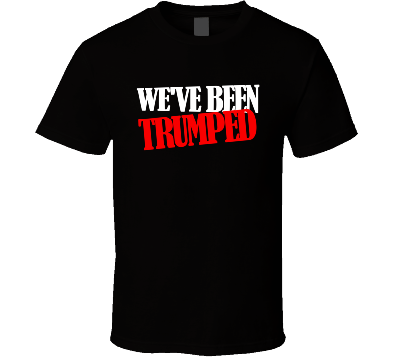 We've Been Trumped 2016 Elections Funny Political Cool T Shirt