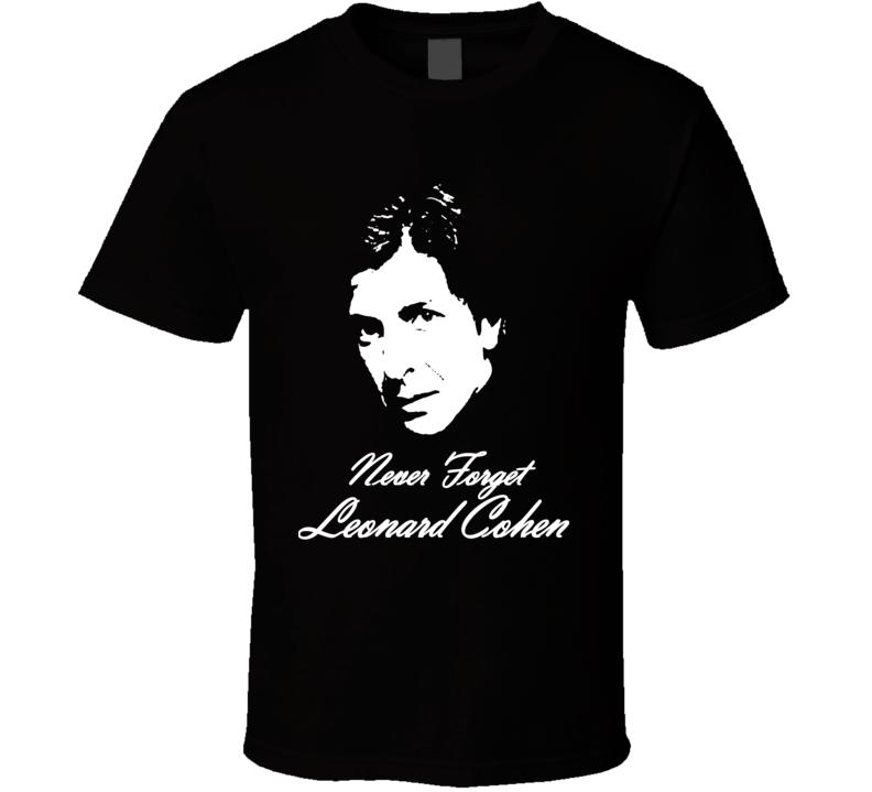 Leonard Cohen Never Forget Memorial Tribute Legend Musician T Shirt