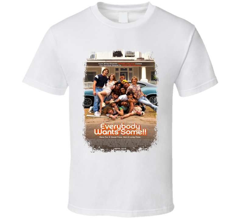 Everybody Wants Some Movie Poster Worn Look Cool Drama Film Gift T Shirt