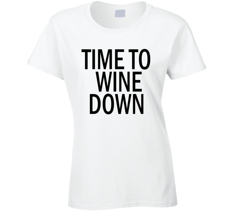 Time to Wine Down Cool Funny Mom Xmas Gift Mothers Day Ladies T Shirt