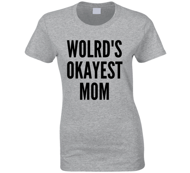 Worlds Okayest Mom Cool Funny Mom Xmas Gift Mothers Day Ladies T Shirt