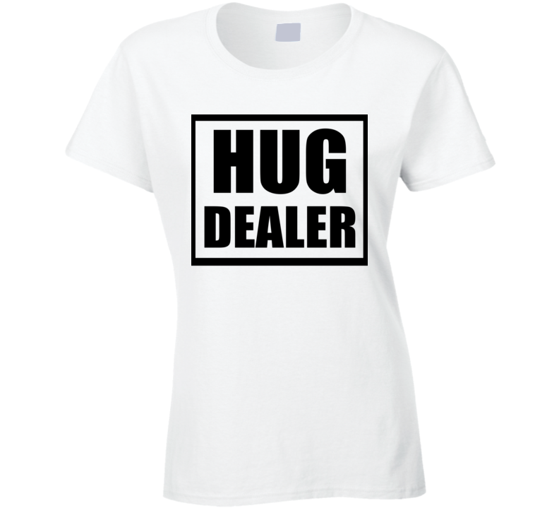 Hug Dealer Cool Funny Mom Xmas Gift Mothers Day Ladies T Shirt