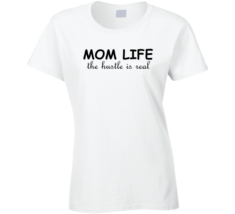 Mom Life the Hustle is Real Cool Funny Mom Xmas Gift Ladies T Shirt