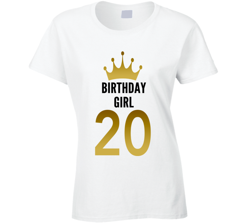 Birthday Girl 20 Year Old Women Cool Gift Funny Ladies T Shirt