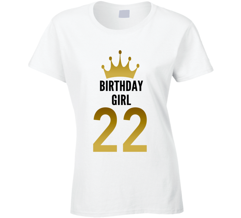 Birthday Girl 22 Year Old Women Cool Gift Funny Ladies T Shirt