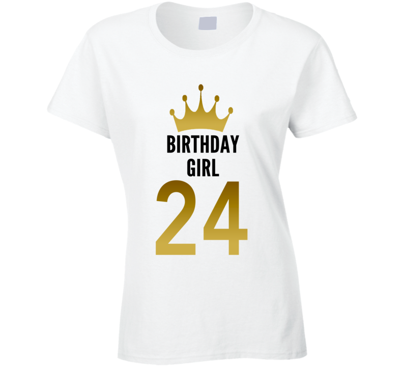 Birthday Girl 24 Year Old Women Cool Gift Funny Ladies T Shirt