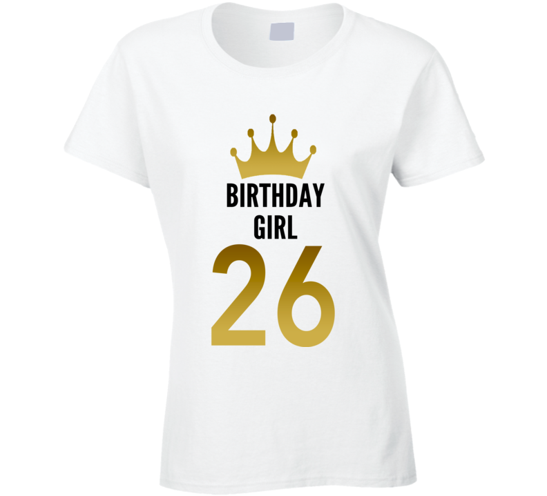 Birthday Girl 26 Year Old Women Cool Gift Funny Ladies T Shirt