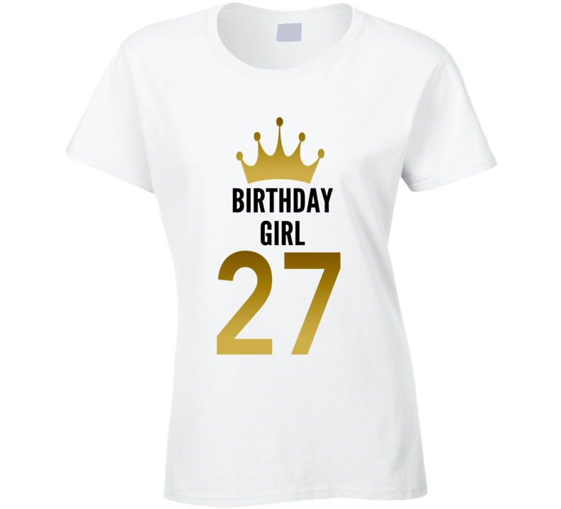 Birthday Girl 27 Year Old Women Cool Gift Funny Ladies T Shirt