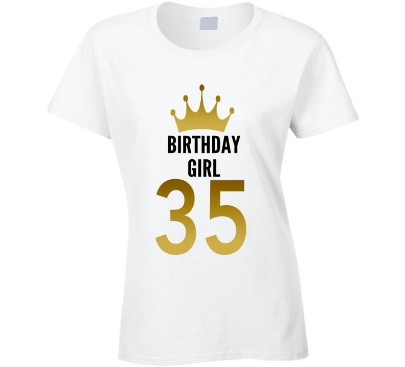 Birthday Girl 35 Year Old Women Cool Gift Funny Ladies T Shirt