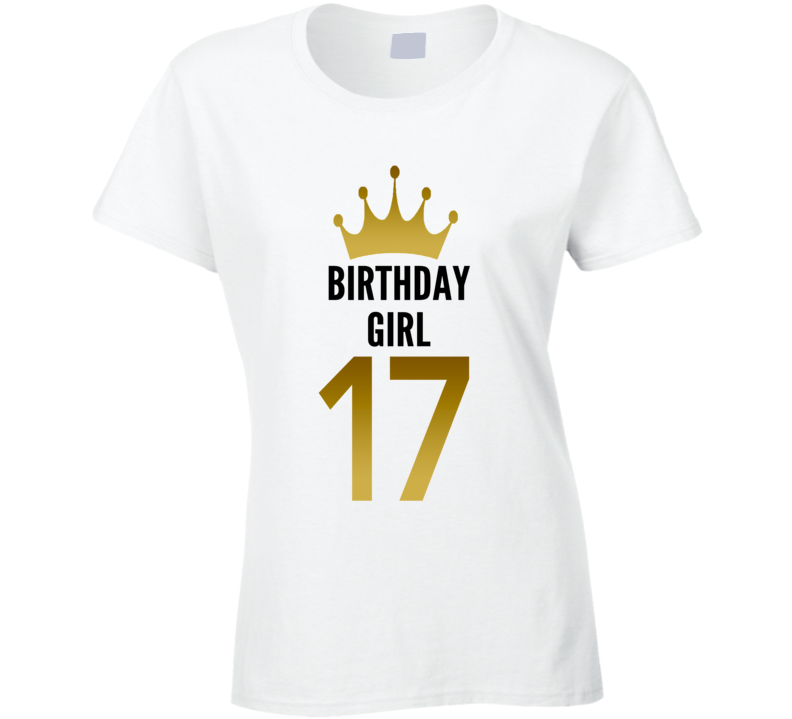 Birthday Girl 17 Year Old Teenager Cool Gift Funny Ladies T Shirt