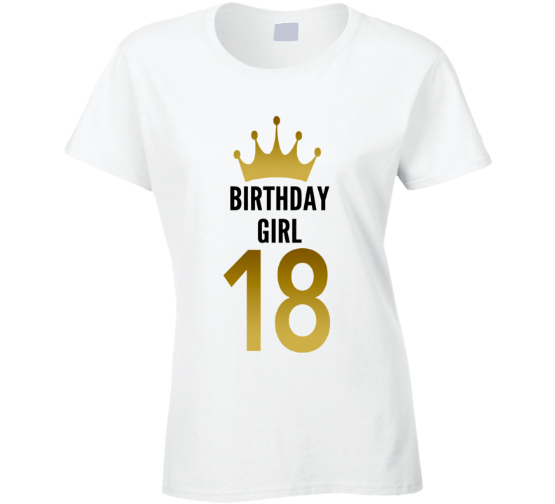 Birthday Girl 18 Year Old Women Cool Gift Funny Ladies T Shirt