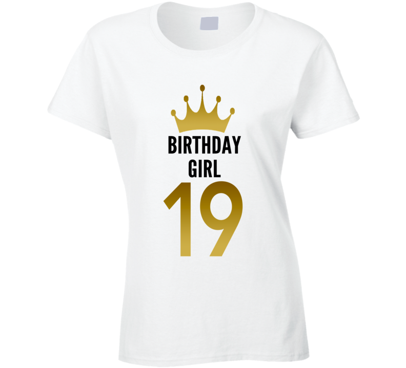 Birthday Girl 19 Year Old Women Cool Gift Funny Ladies T Shirt