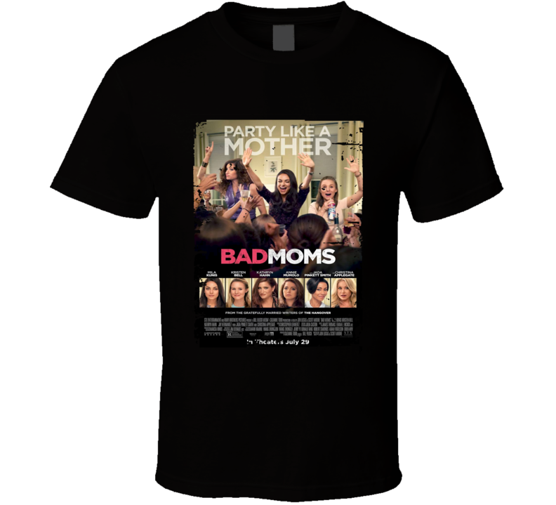 Bad Moms Movie Poster Worn Look Cool Comedy Film Gift T Shirt