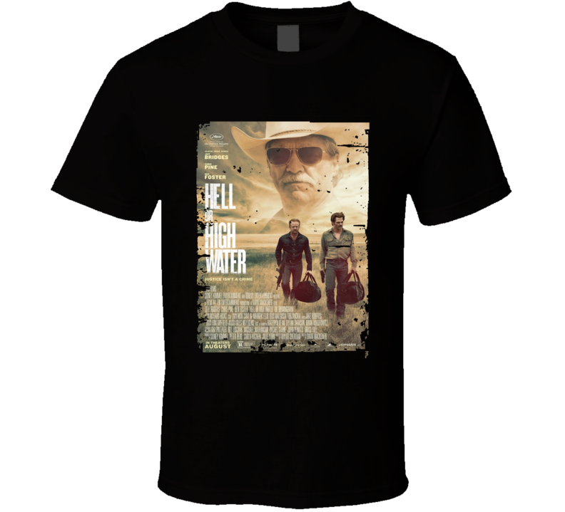 Hell Or High Water Movie Poster Worn Look Cool Crime Film Gift T Shirt
