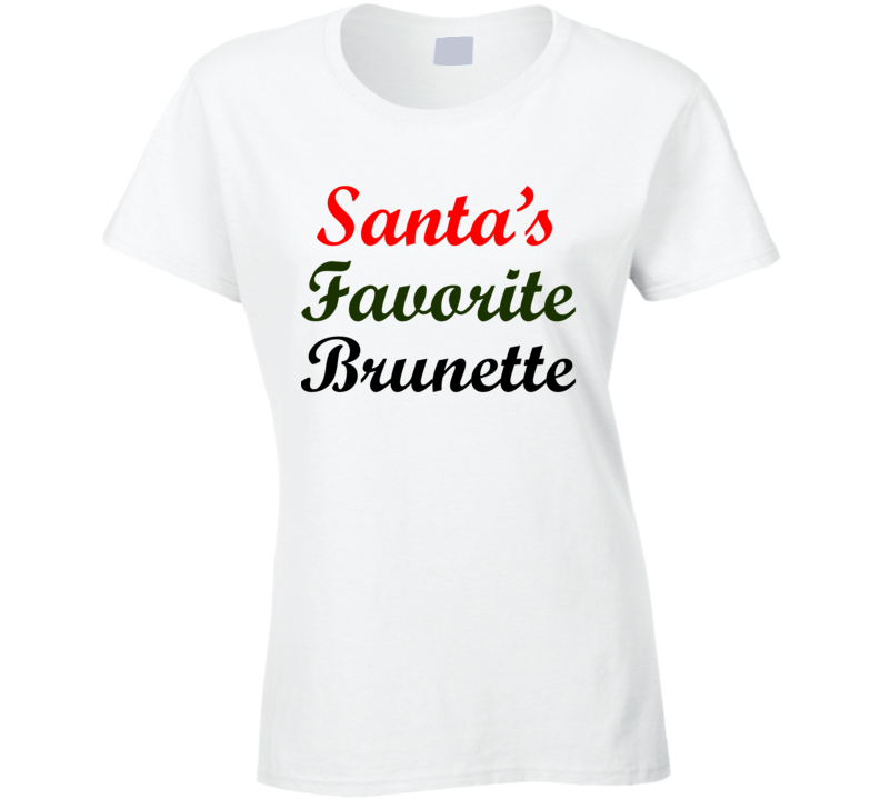 Santa's Favorite Brunette Funny Christmas Gift Cool Ladies T Shirt
