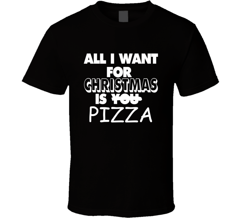 All I Want For Christmas Is Pizza Funny Gift Cool Hip T Shirt