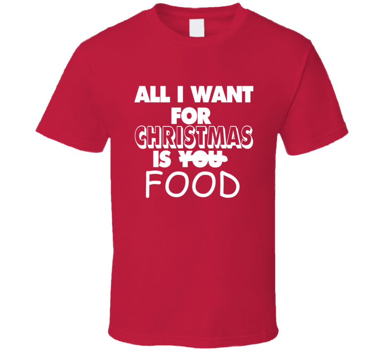 All I Want For Christmas Is Food Funny Gift Cool Hip T Shirt