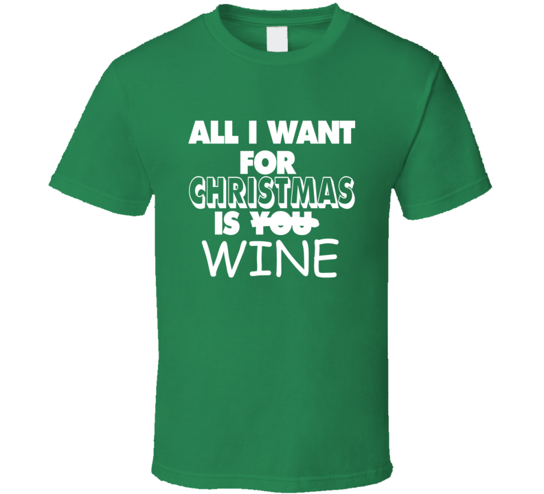All I Want For Christmas Is Wine Funny Gift Cool Hip T Shirt