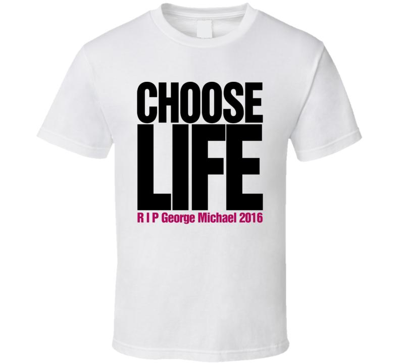 Choose Life RIP George Michael 2016 WHAM Pop Music Memorial T Shirt