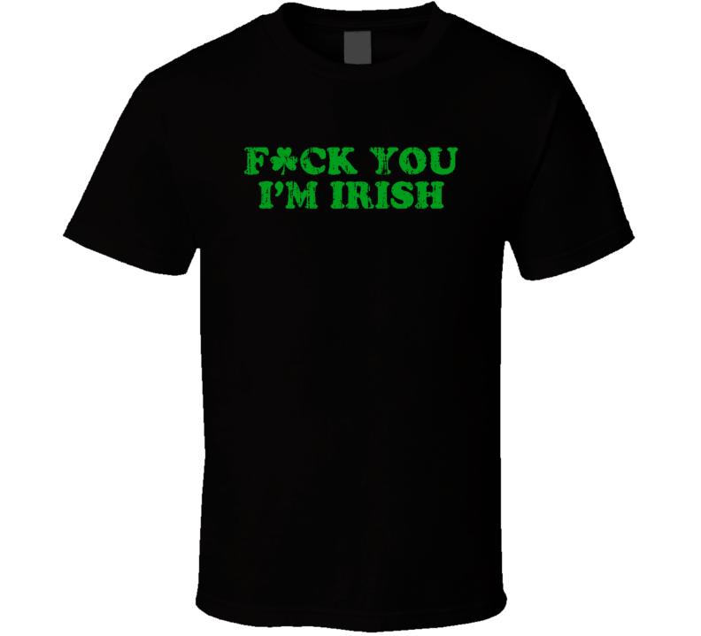 Fuck You I'm Irish Funny Worn Look Shamrocks Symbol Cool T Shirt
