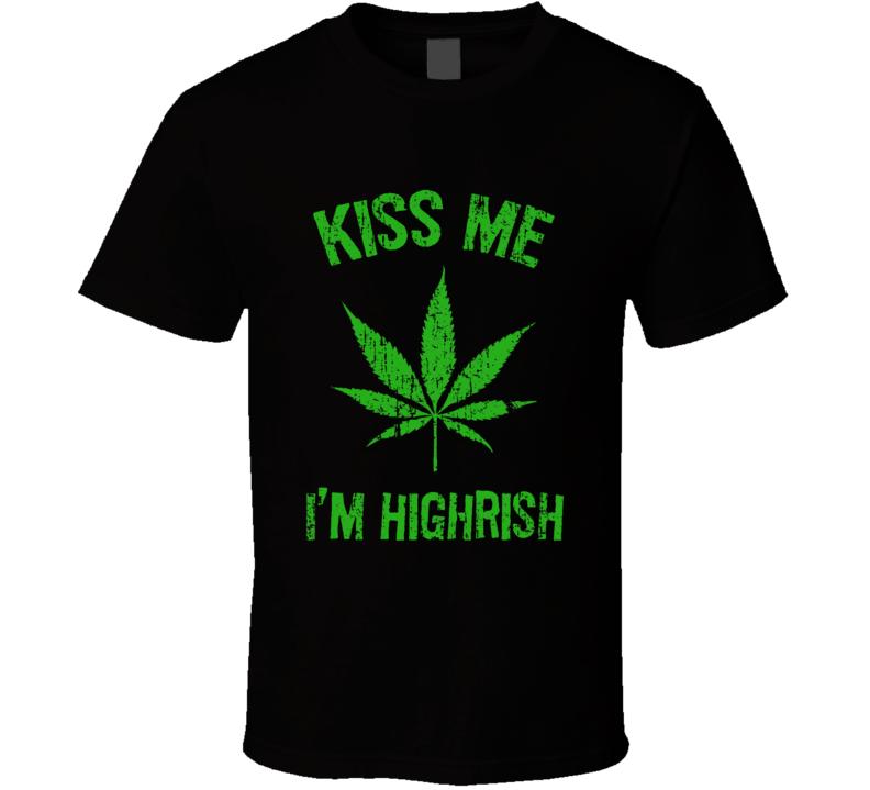 Kiss Me I'm Highrish Funny Worn Look Marijuana St Patricks Day T Shirt