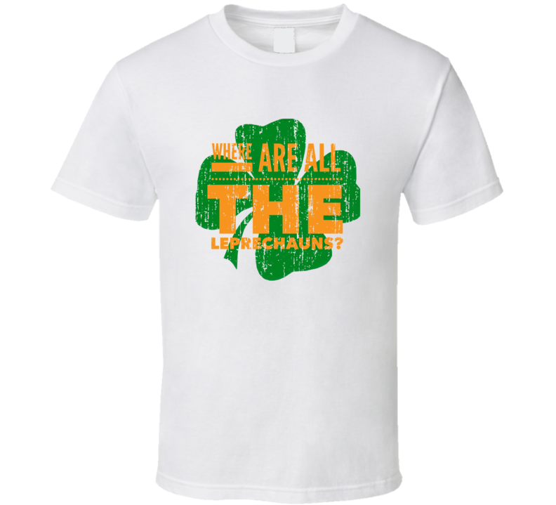 Where Are All the Leprechauns St Patricks Day Funny Worn Look T Shirt