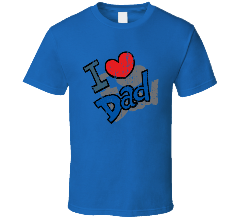 I Love Dad Cool Awesome Daddy Gift Worn Look Fathers Day T Shirt