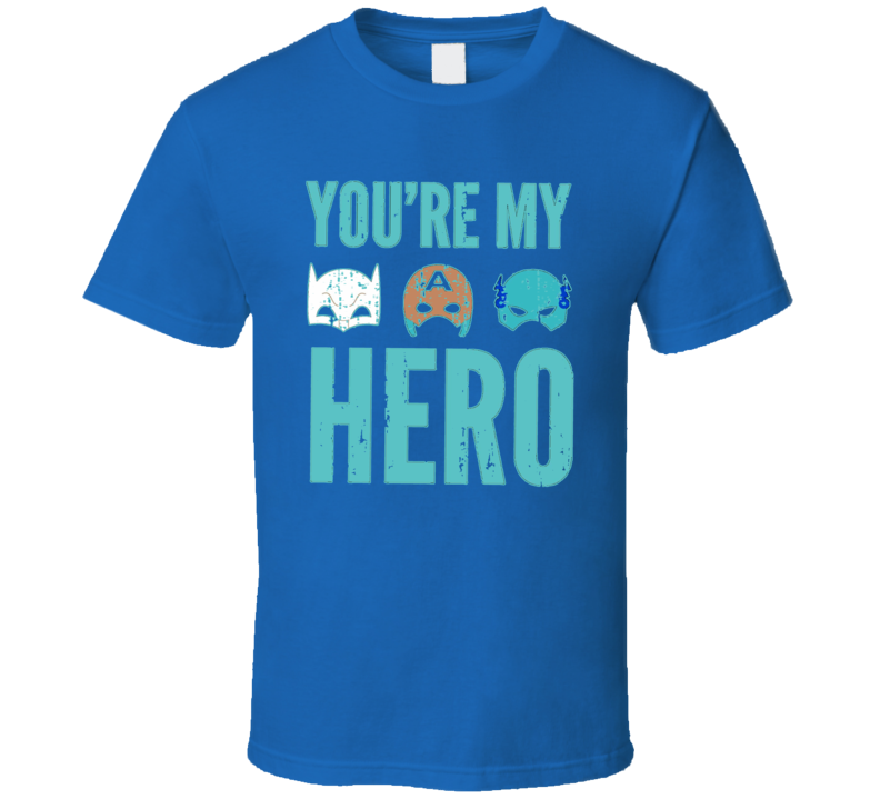 You're My Hero Awesome Fathers Day Gift Worn Look Cool T Shirt