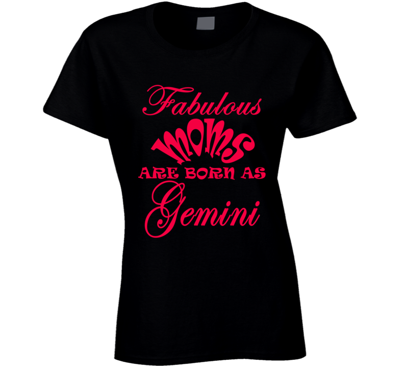 Fabulous Moms Born As Gemini Mothers Day  Zodiac Sign Ladies T Shirt