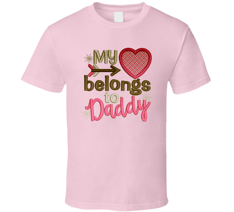 My Heart Belongs to Daddy Awesome Daughter Fahers Day Gift T Shirt