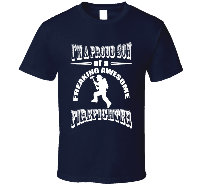 Proud Son of a Freaking Firefighter Fathers Day Occupation T Shirt