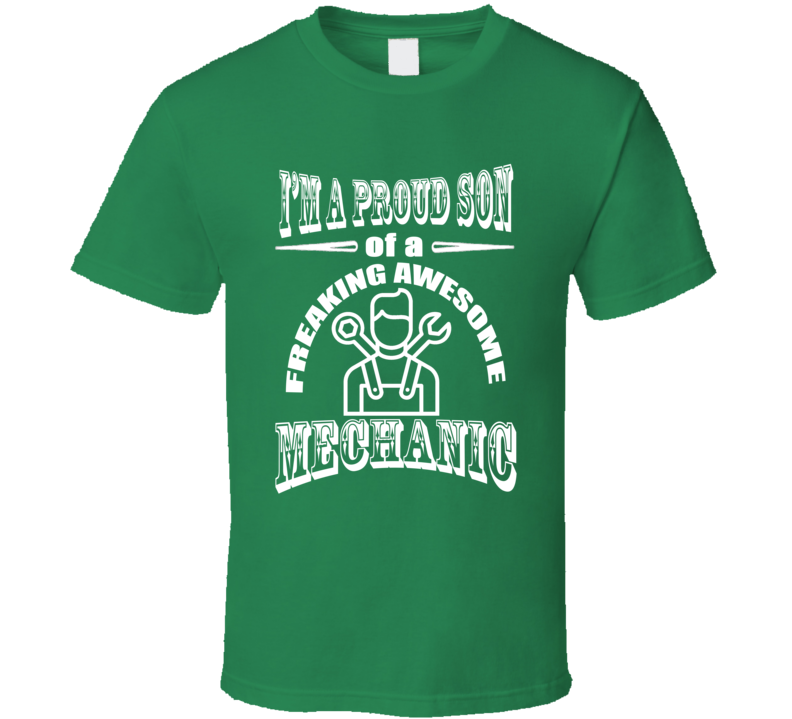Proud Son of a Freaking Mechanic Fathers Day Gift Occupation  T Shirt