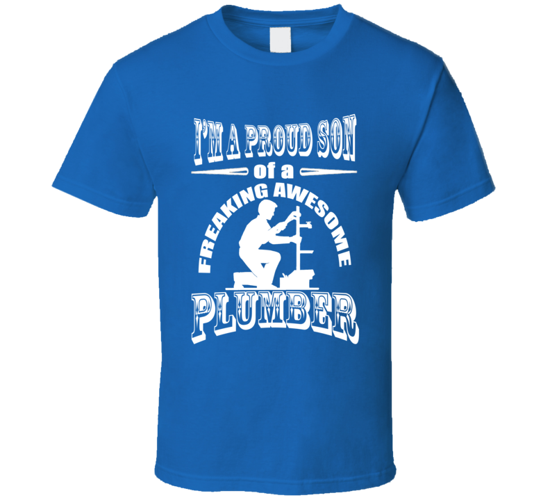 Proud Son of a Freaking Plumber Fathers Day Gift Occupation T Shirt