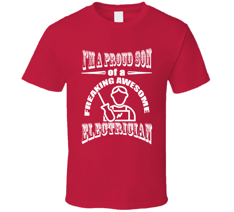 Proud Son of a Freakin Electrician Fathers Day Gift Occupation T Shirt
