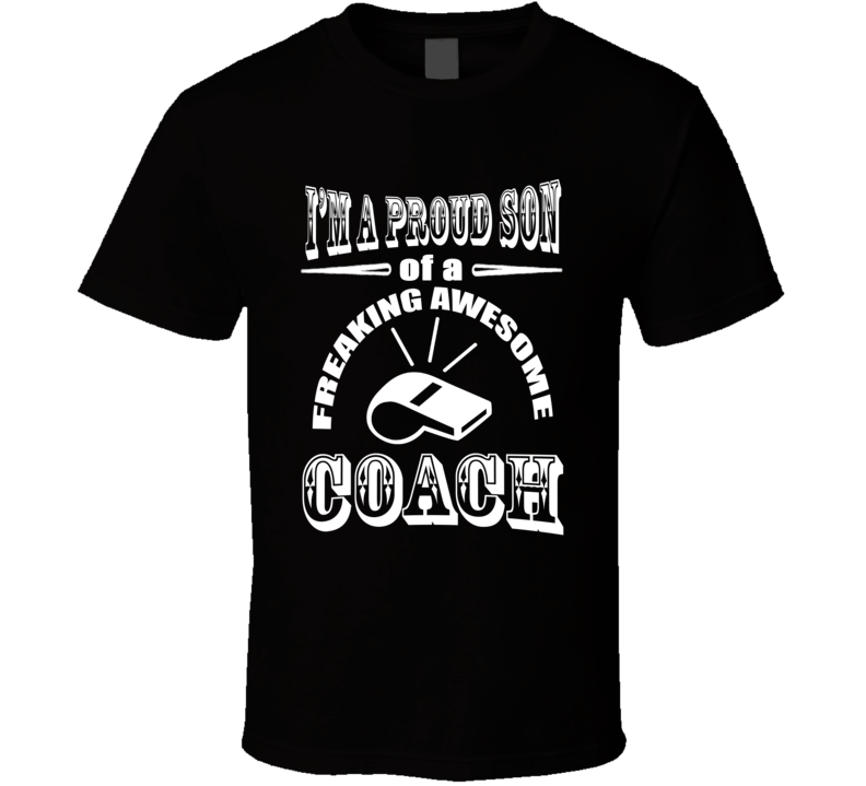 Proud Son of a Freaking Coach Fathers Day Gift Occupation T Shirt
