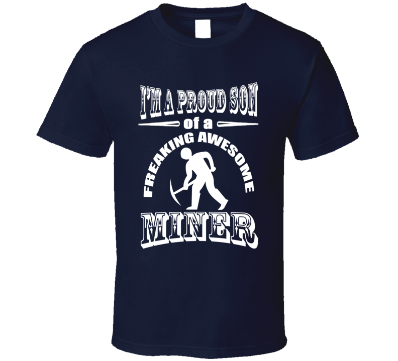 Proud Son of a Freaking Miner Fathers Day Gift Occupation T Shirt