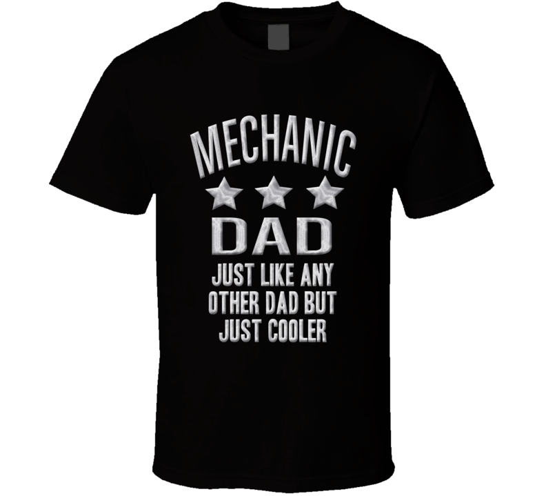 Mechanic Dad Just Like Any Other Much Cooler Fathers Day T Shirt