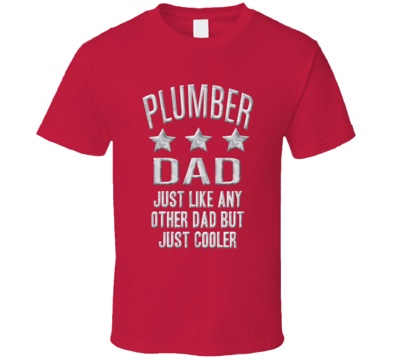 Plumber Dad Just Like Any Other Much Cooler Fathers Day T Shirt