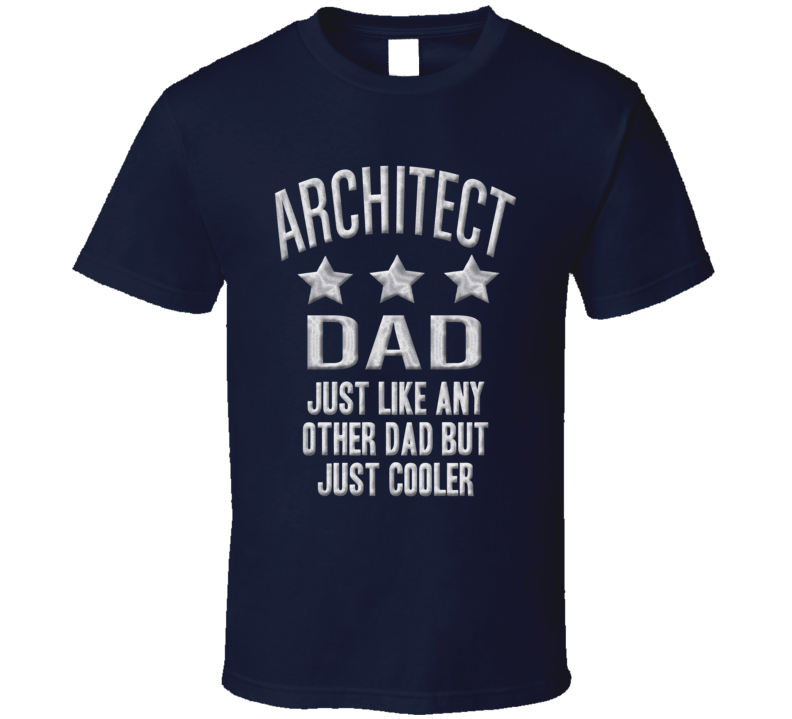 Architect Dad Just Like Any Other Much Cooler Fathers Day T Shirt