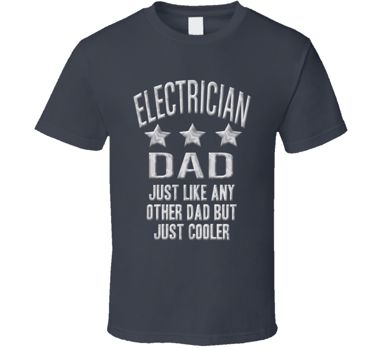 Electrician Dad Just Like Any Other Much Cooler Fathers Day T Shirt