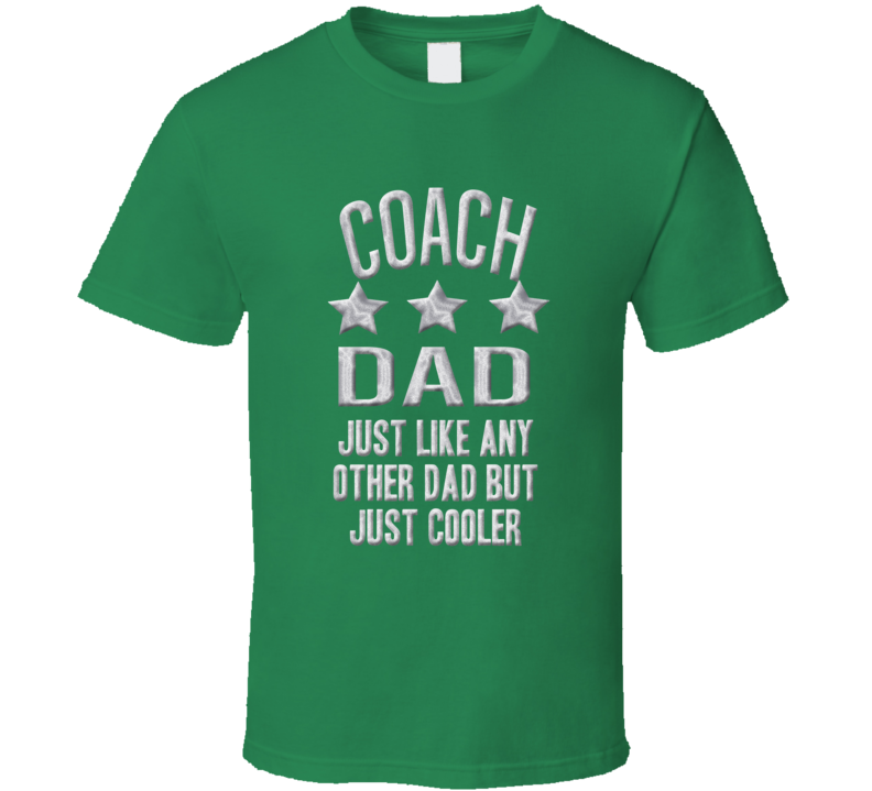 Coach Dad Just Like Any Other But Just Much Cooler Fathers Day T Shirt