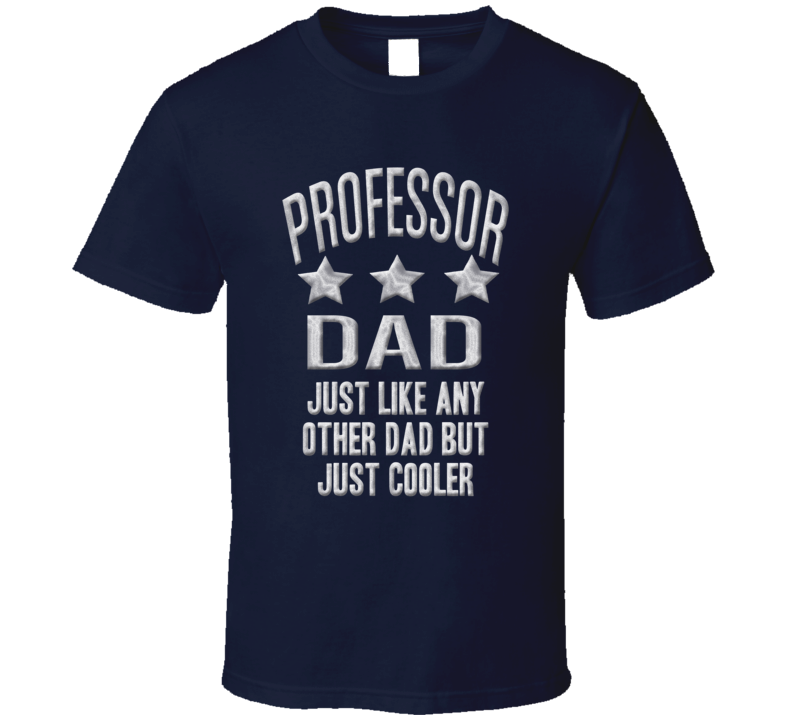 Professor Dad Just Like Any Other Much Cooler Fathers Day T Shirt