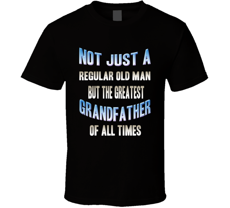 Not Just A Regular Old Man Greatest Granfather Gift Cool T Shirt
