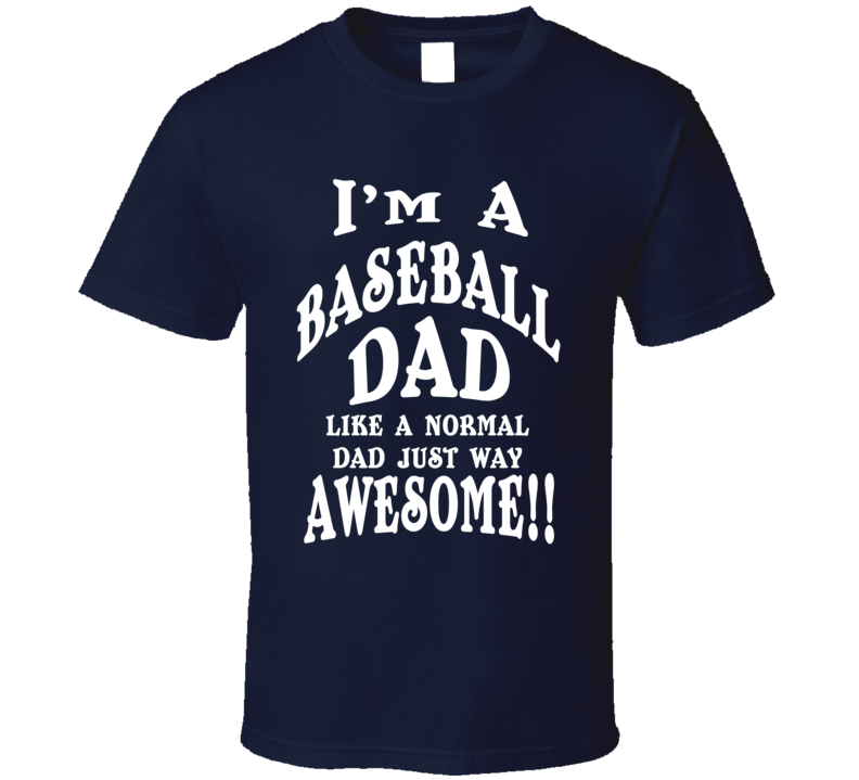 I'm a Baseball Dad Just Way Awesome Fathers Day Sports Gift T Shirt