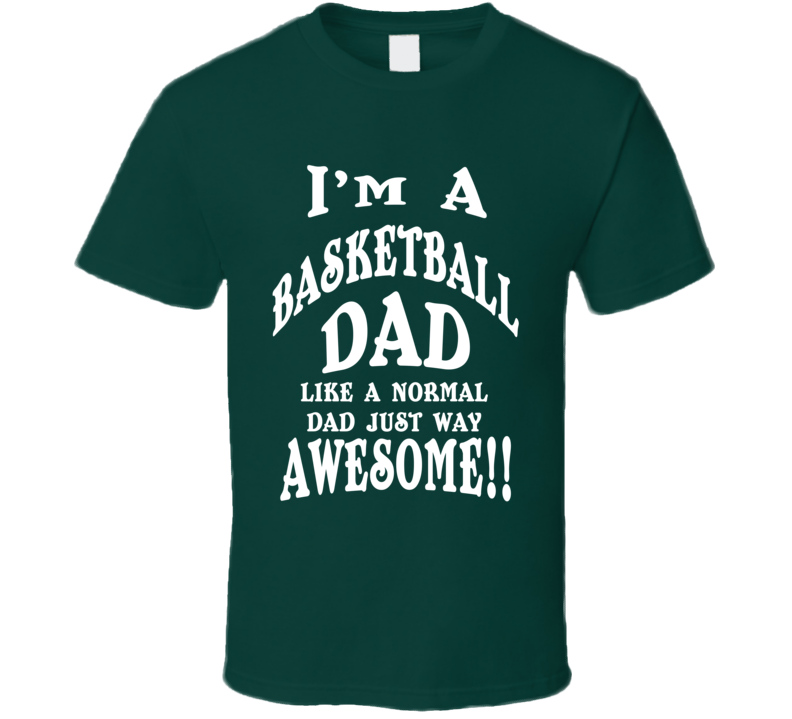 I'm a Basketball Dad Just Way Awesome Fathers Day Sports Gift T Shirt